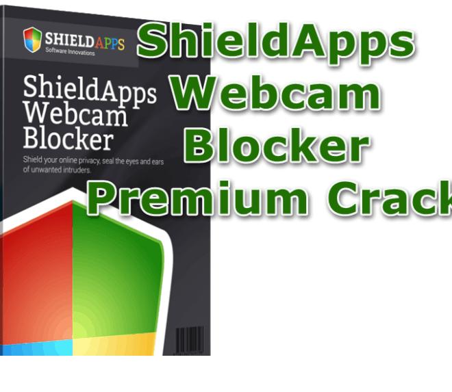 ShieldApps Webcam Blocker Premium 1.3.4 Crack With Serial Key [Latest]