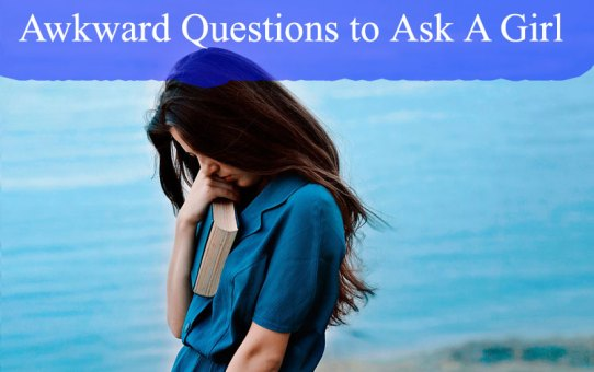 Awkward Questions to Ask A Girl
