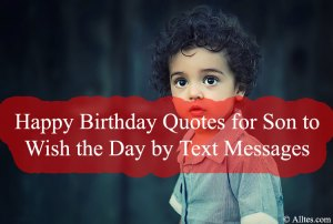 Happy Birthday Quotes for Son to Wish the Day by Text Messages
