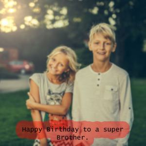 Happy Birthday to a super Brother