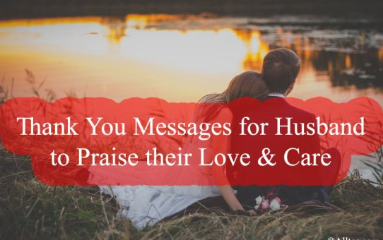 Thank You Messages for Husband to Praise their Love & Care