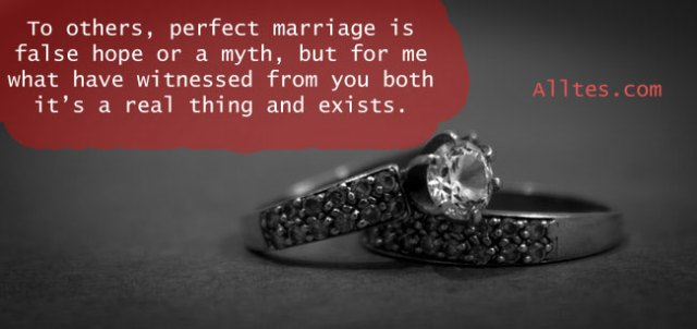 To others, perfect marriage is false hope or a myth, but for me what have witnessed from you both it's a real thing and exists.