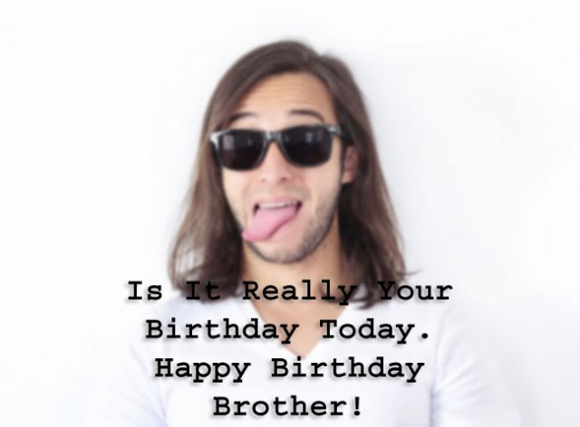 is it really your birthday brother