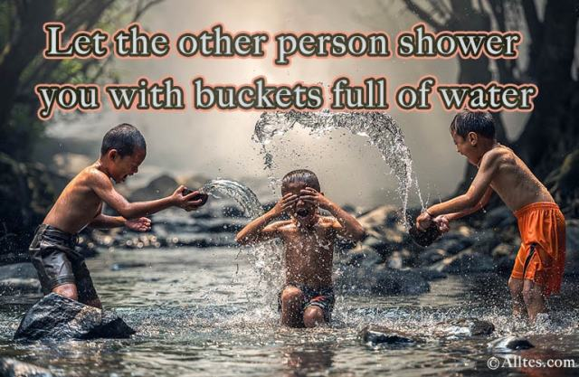 let the other person shower you