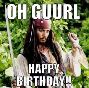oh guurl happy birthday to you