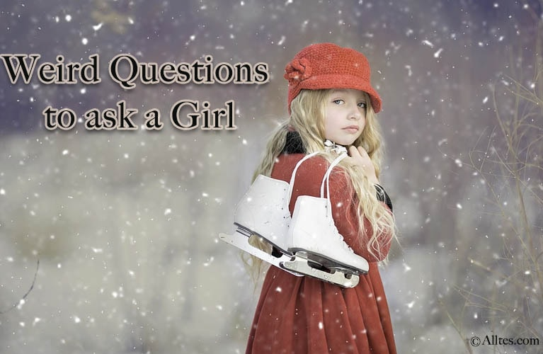 weird questions to ask a girl