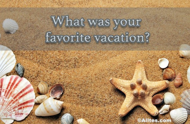 what was your favorite vacation