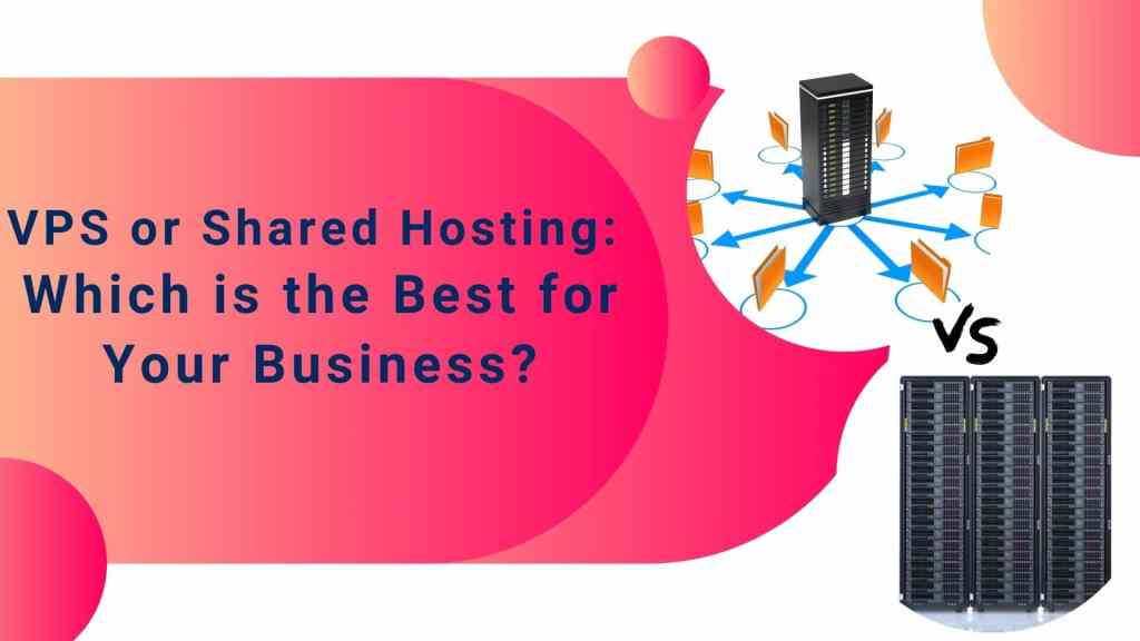 VPS or Shared Hosting Which is the Best for Your Business