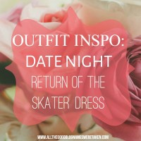 OUTFIT INSPO: DATE NIGHT (RETURN OF THE SKATER DRESS)