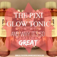 THE PIXI GLOW TONIC AND WHY IT'S SO GREAT!