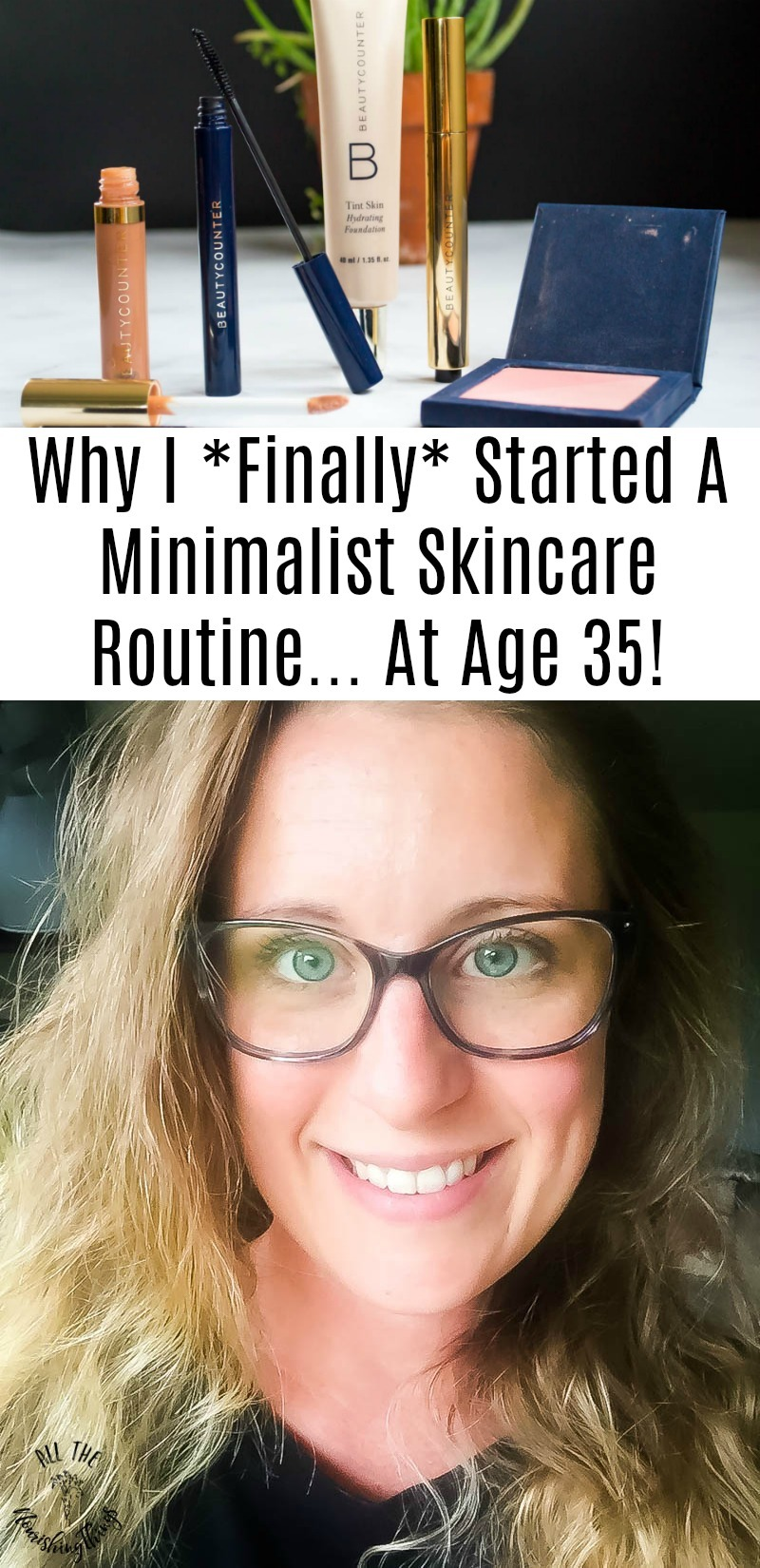 why I finally started a minimalist skincare routine at age 35 with text overlay