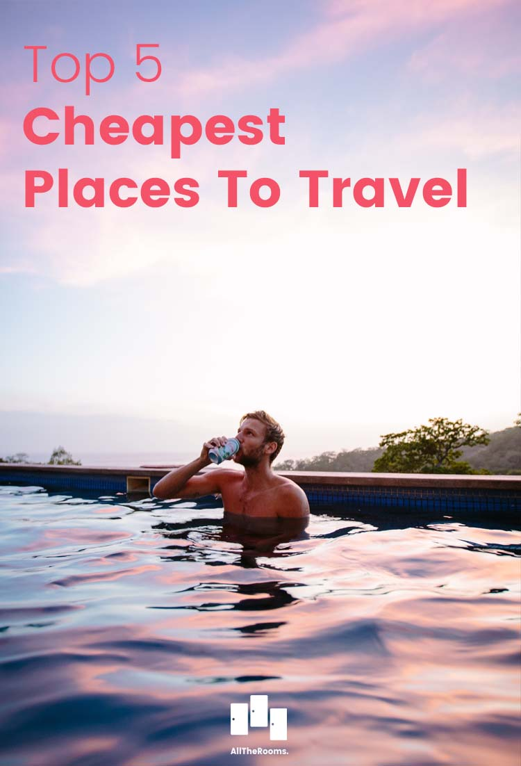 These 5 destinations are worth the trip and the price, and are among the cheapest places to travel.