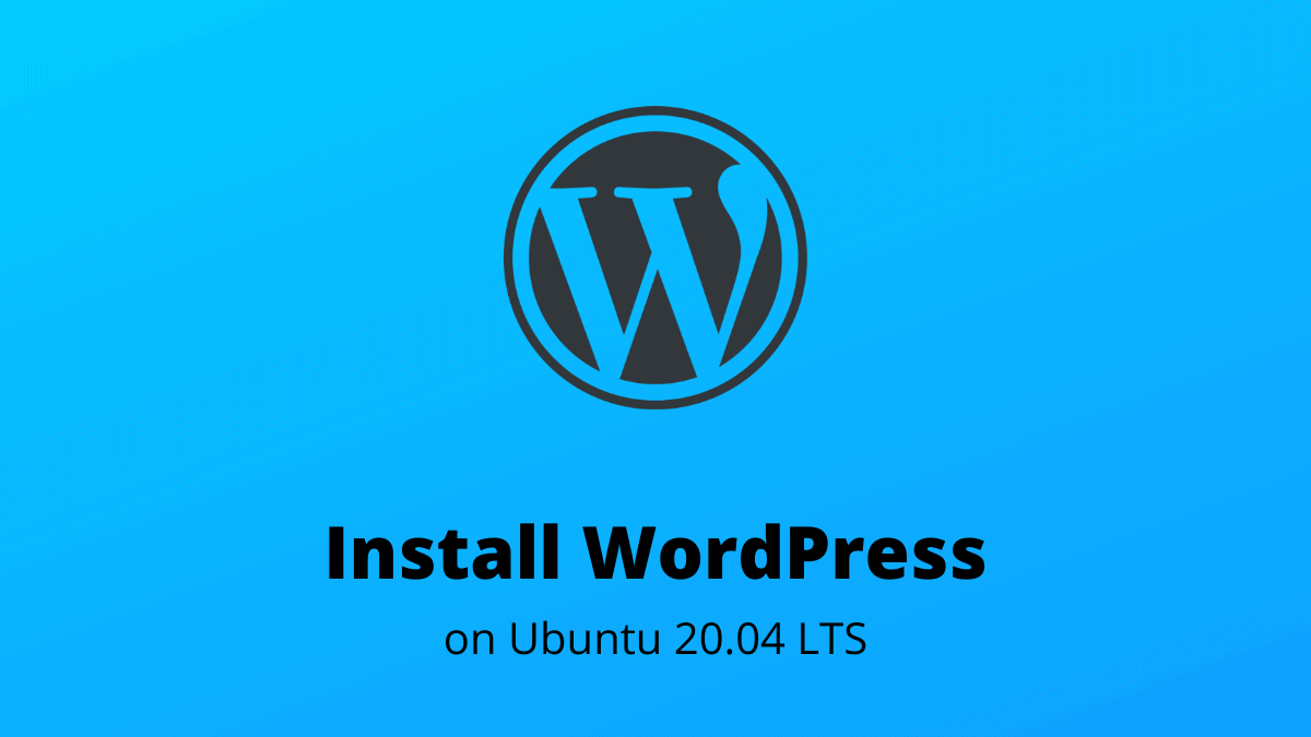 Install WordPress on Ubuntu 20.04 LTS