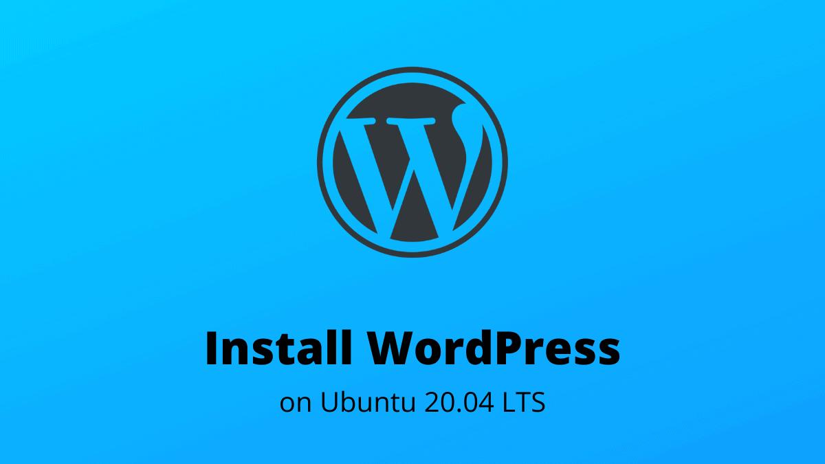 Install WordPress on Ubuntu 20.04 LTS