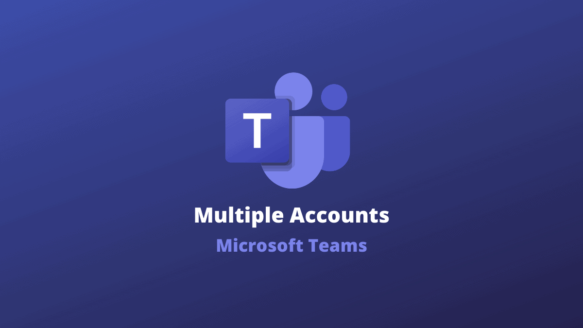 Microsoft Teams Multiple Accounts