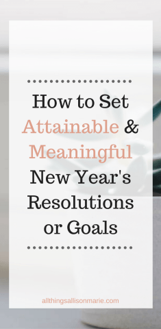 How to set attainable and meaningful New Year's Resolutions or Goals!