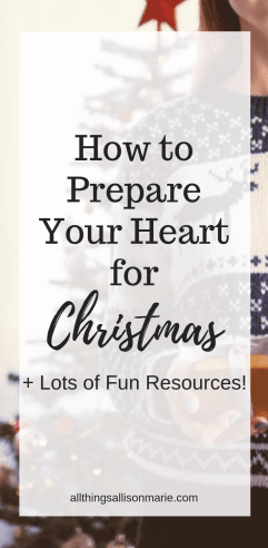 How to Prepare Your Heart for Christmas + Fun Resources!