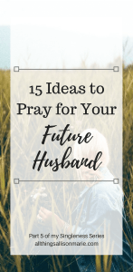 How to pray for your future husband as a single girl.