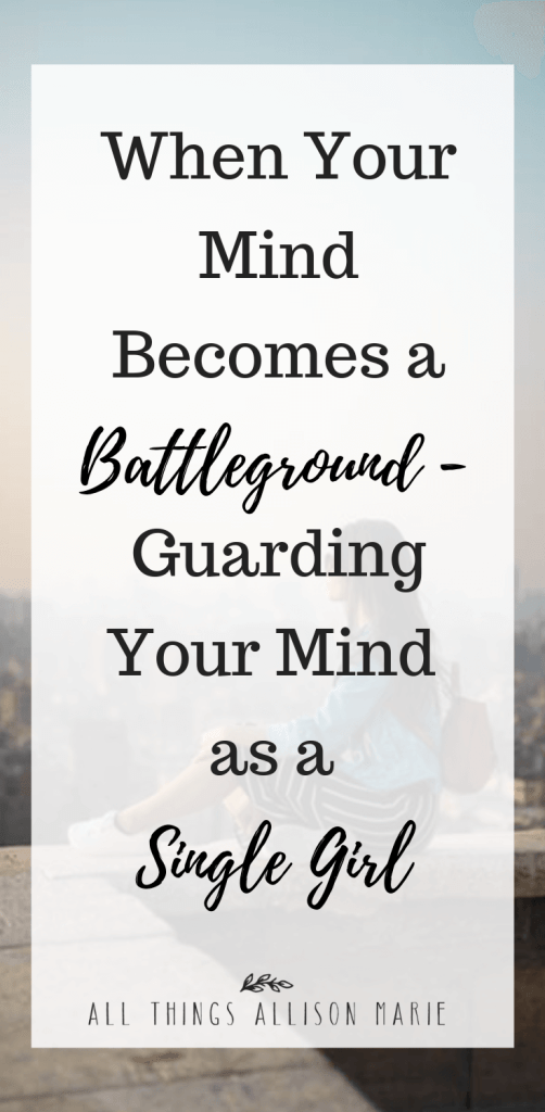 When Your Mind Becomes a Battleground - Guarding Your Mind as a Single Girl