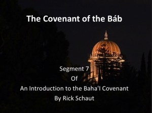Segment 7: The Covenant of the Báb -by Rick Schaut