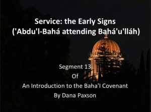 Segment 13: Service: the Early Signs ('Abdu'l-Bahá attending Bahá'u'lláh) – by Dana Paxson