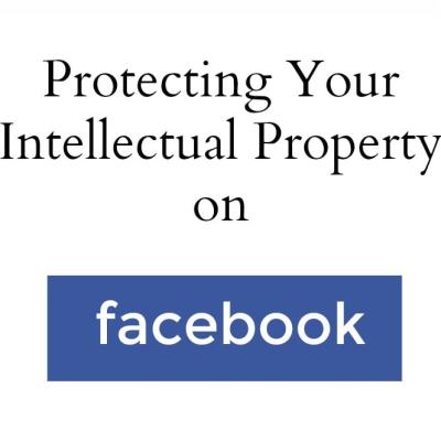What You Need to Know About Facebook and Intellectual Property