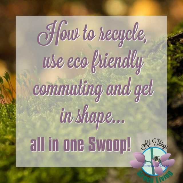 How do you recycle, use eco friendly commuting and get in shape in one swoop?