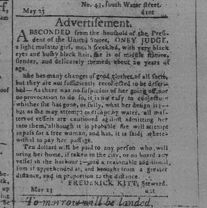 Runaway Advertisement for Oney Judge, enslaved servant in George Washington's presidential household. The Pennsylvania Gazette, Philadelphia, Pennsylvania, May 24, 1796.