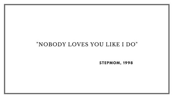 Movies to make you cry: Stepmom.