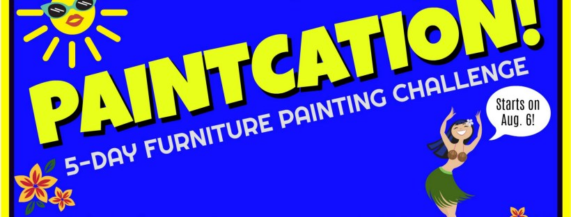 All Things New Again | PAINTCATION | 5-Day Furniture Painting Challenge | Starts August 6 | Daily Prizes | Encouragement | Fun