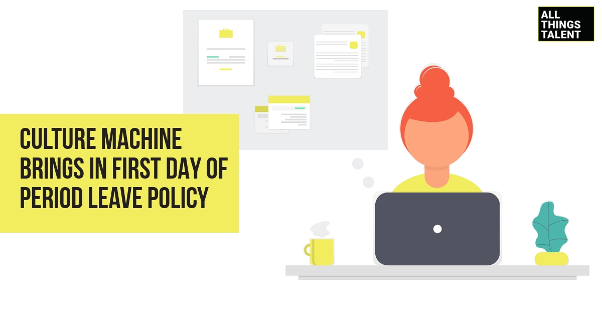 Culture Machine Brings In First Day Of Period Leave Policy