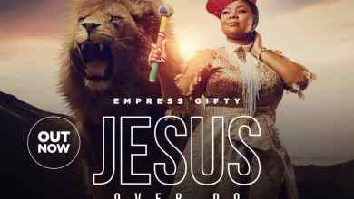 Photo of Audio + Video:  Empress Gifty – Jesus Over Do