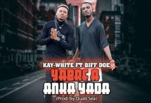 Photo of Kay White – Yabre A Nka Yada Ft Biff Doe