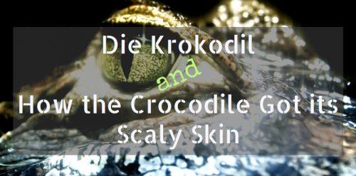 Die Krokodil and How the Crocodile Got its Scaly Skin