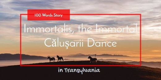Immortalis, the Immortal Căluşarii Dance 100 words story