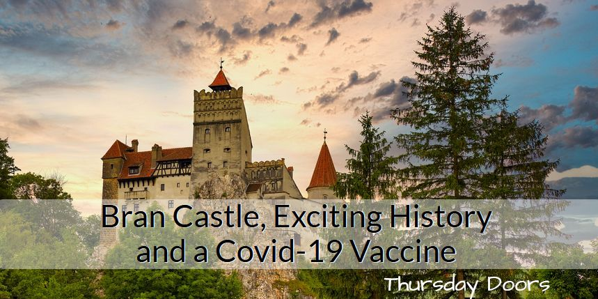 Bran Castle, Exciting History and a Covid-19 Vaccine