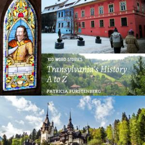Transylvania's History A to Z: 100 Word Stories