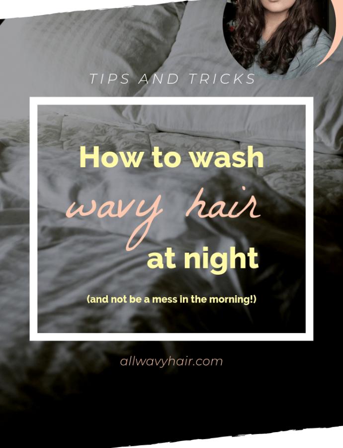 8 tips to wash wavy hair at night