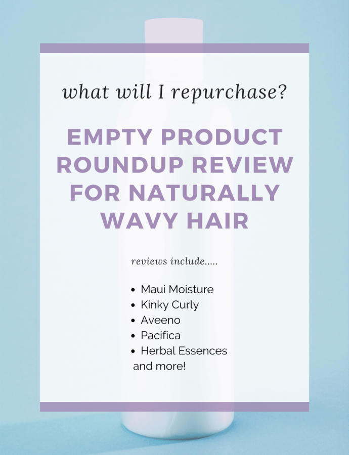 Empty Review: Wavy Hair Products to Repurchase…or Not. What Wavy Hair Products Are Worth It? Featuring Pacifica, Aveeno, Not Your Mothers, Maui Moisture, Kinky Curly and more!