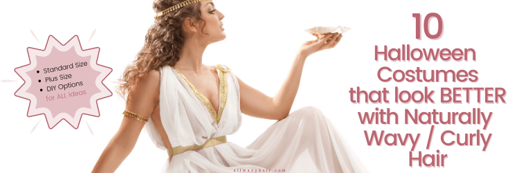 An image of a woman in a toga greek goddess style costume with naturally wavy curly hair Next to that is the description that there are standard size, plus size, and DIY options available. The other side of the images states 10 Halloween Costumes that look better with wavy curly hair