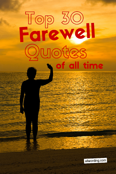 Top 30 Farewell Quotes Of All Time Allwording Com