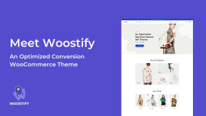 Read more about the article Woostify Pro 1.8.6 + Pro Addon 1.5.2 – Super Flexible WooCommerce Theme
