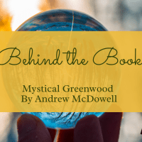 Behind the Book: Mystical Greenwood by Andrew McDowell