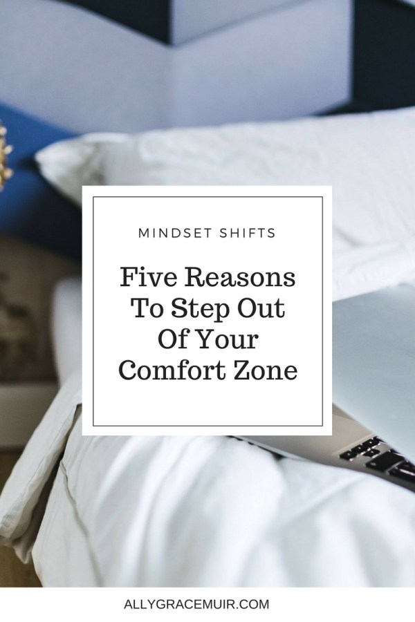 FIVE REASONS TO STEP OUT OF YOUR COMFORT ZONE