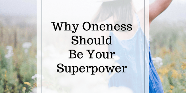Why Oneness Should Be Your Super Power