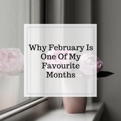 Why February Is One Of My Favourite Months