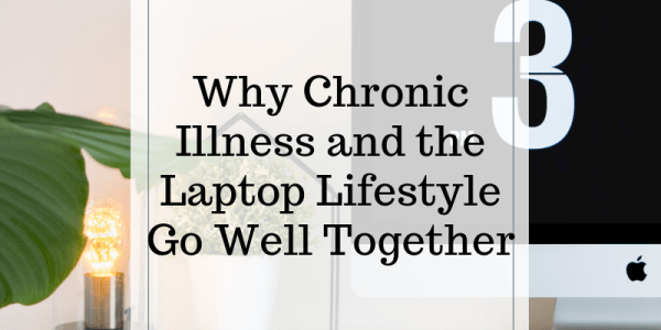 Why Chronic Illness and the Laptop Lifestyle Go Well Together