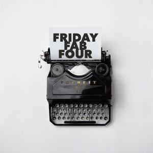 Friday Fab Four