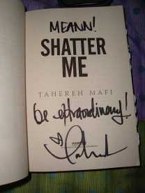 "My copy of ""Shatter Me"" signed by Tahereh Mafi"