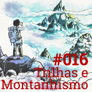 #016 Trilhas e Montanhsimo